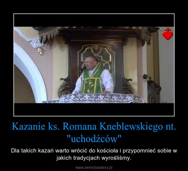 """Kazanie ks. Romana Kneblewskiego nt. """"uchodźców"""" – Dla takich kazań warto wrócić do kościoła i przypomnieć sobie w jakich tradycjach wyrośliśmy."""