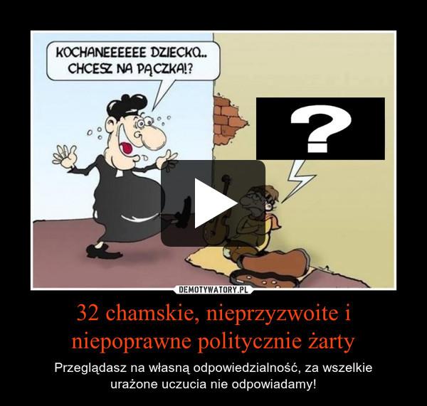 32 chamskie, nieprzyzwoite i niepoprawne politycznie żarty – Przeglądasz na własną odpowiedzialność, za wszelkieurażone uczucia nie odpowiadamy!
