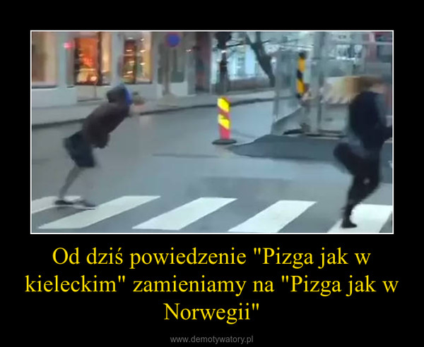 """Od dziś powiedzenie """"Pizga jak w kieleckim"""" zamieniamy na """"Pizga jak w Norwegii"""" –"""