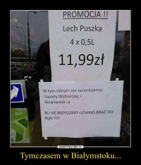 Tymczasem w Białymstoku... –