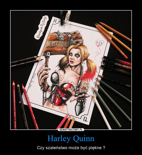 Harley Quinn – Czy szaleństwo może być piękne ?