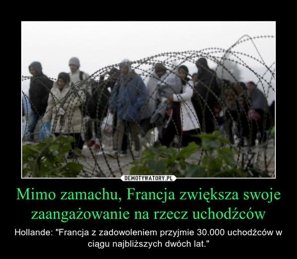 """Mimo zamachu, Francja zwiększa swoje zaangażowanie na rzecz uchodźców – Hollande: """"Francja z zadowoleniem przyjmie 30.000 uchodźców w ciągu najbliższych dwóch lat."""""""