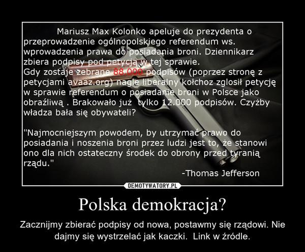 Polska demokracja? – Zacznijmy zbierać podpisy od nowa, postawmy się rządowi. Nie dajmy się wystrzelać jak kaczki.  Link w źródle.