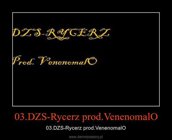 03.DZS-Rycerz prod.VenenomalO – 03.DZS-Rycerz prod.VenenomalO