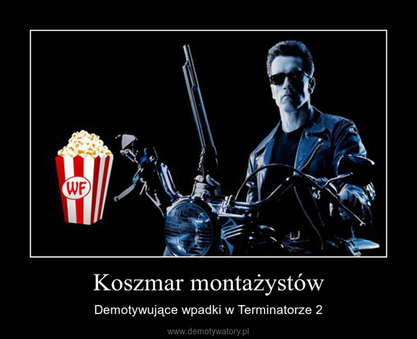Koszmar montażystów – Demotywujące wpadki w Terminatorze 2
