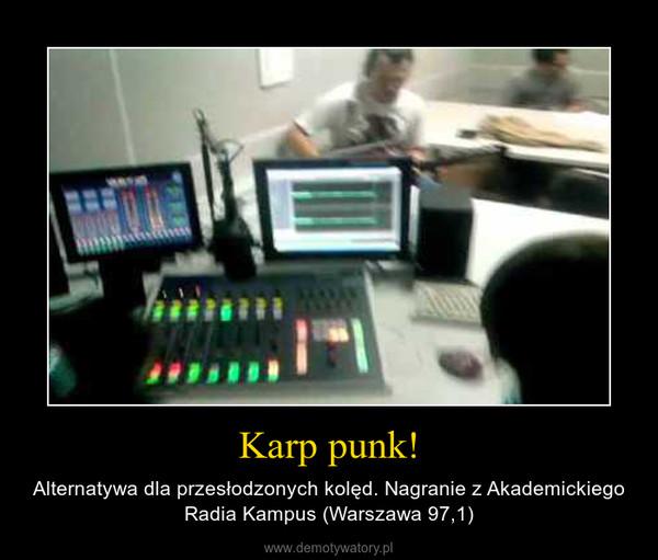 Karp punk! – Alternatywa dla przesłodzonych kolęd. Nagranie z Akademickiego Radia Kampus (Warszawa 97,1)