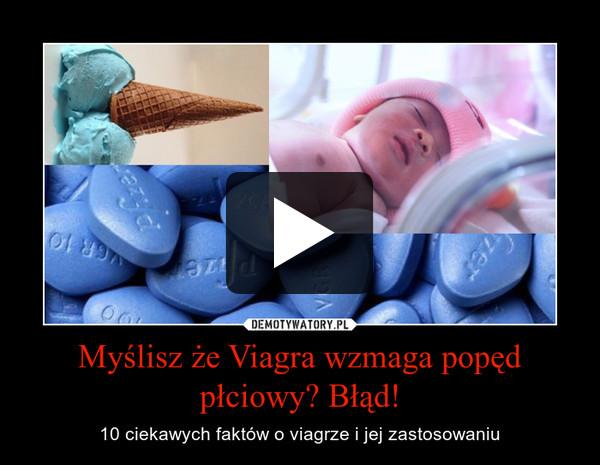 Myślisz że Viagra wzmaga popęd płciowy? Błąd! – 10 ciekawych faktów o viagrze i jej zastosowaniu