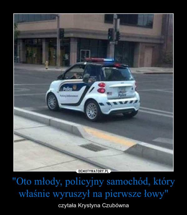 """""""Oto młody, policyjny samochód, który właśnie wyruszył na pierwsze łowy"""" – czytała Krystyna Czubówna"""