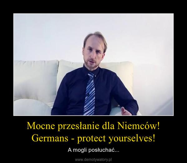 Mocne przesłanie dla Niemców! Germans - protect yourselves! – A mogli posłuchać...