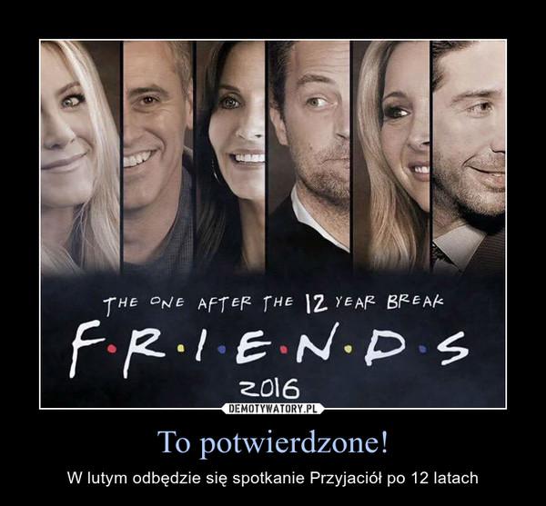 To potwierdzone! – W lutym odbędzie się spotkanie Przyjaciół po 12 latach