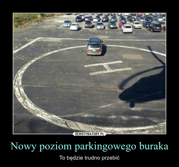 Nowy poziom parkingowego buraka – To będzie trudno przebić