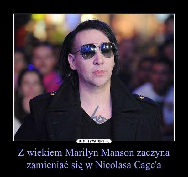Z wiekiem Marilyn Manson zaczyna zamieniać się w Nicolasa Cage'a –