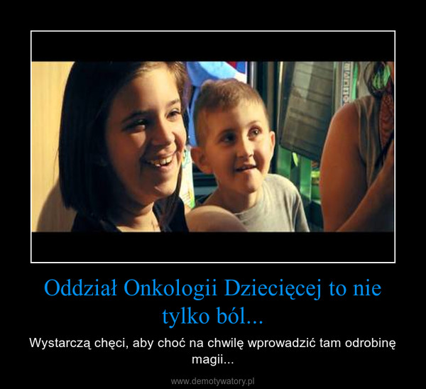 Oddział Onkologii Dziecięcej to nie tylko ból... – Wystarczą chęci, aby choć na chwilę wprowadzić tam odrobinę magii...