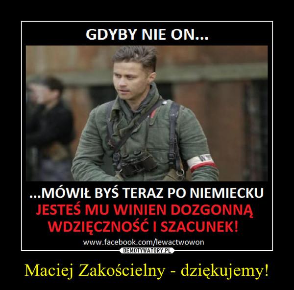 Maciej Zakościelny - dziękujemy! –