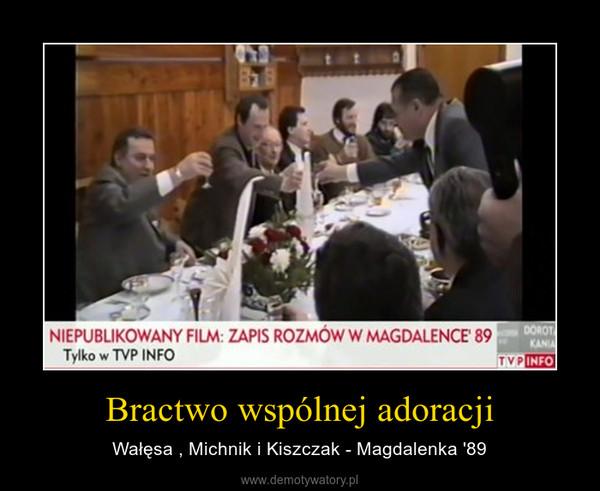 Bractwo wspólnej adoracji – Wałęsa , Michnik i Kiszczak - Magdalenka '89