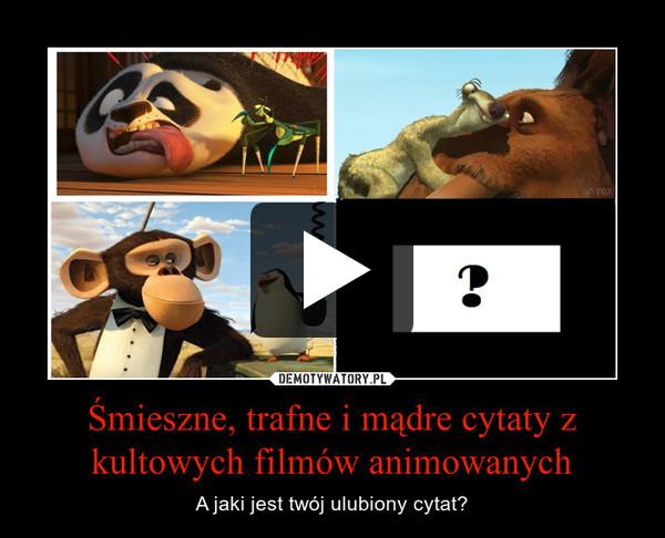 Śmieszne, trafne i mądre cytaty z kultowych filmów animowanych – A jaki jest twój ulubiony cytat?