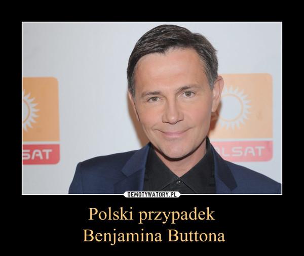 Polski przypadek Benjamina Buttona –
