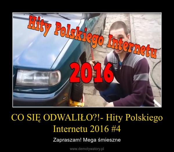 CO SIĘ ODWALIŁO?!- Hity Polskiego Internetu 2016 #4 – Zapraszam! Mega śmieszne