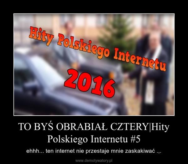 TO BYŚ OBRABIAŁ CZTERY|Hity Polskiego Internetu #5 – ehhh... ten internet nie przestaje mnie zaskakiwać .,.