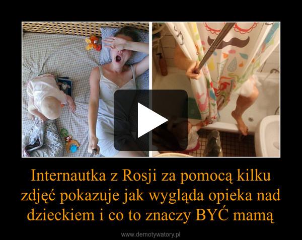 Internautka z Rosji za pomocą kilku zdjęć pokazuje jak wygląda opieka nad dzieckiem i co to znaczy BYĆ mamą –