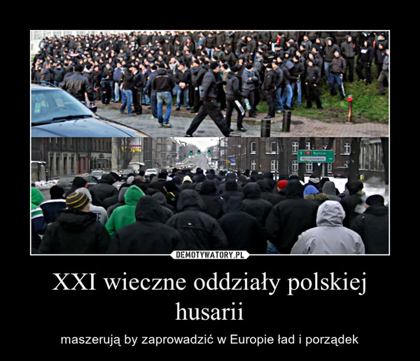 XXI wieczne oddziały polskiej husarii – maszerują by zaprowadzić w Europie ład i porządek