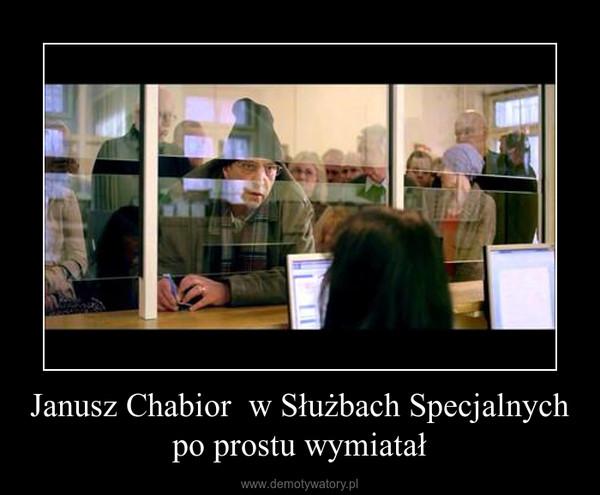 Janusz Chabior  w Służbach Specjalnych po prostu wymiatał –