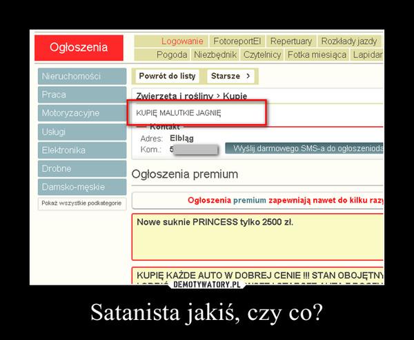 Satanista jakiś, czy co? –
