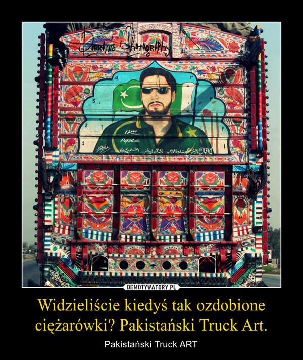 Widzieliście kiedyś tak ozdobione ciężarówki? Pakistański Truck Art. – Pakistański Truck ART
