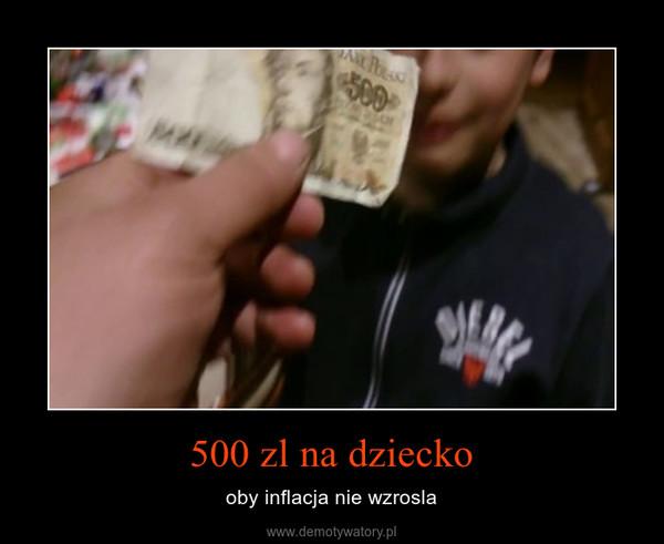 500 zl na dziecko – oby inflacja nie wzrosla