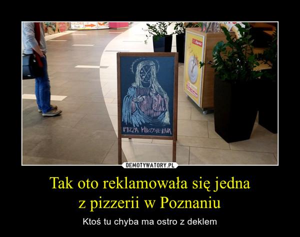 Tak oto reklamowała się jednaz pizzerii w Poznaniu – Ktoś tu chyba ma ostro z deklem