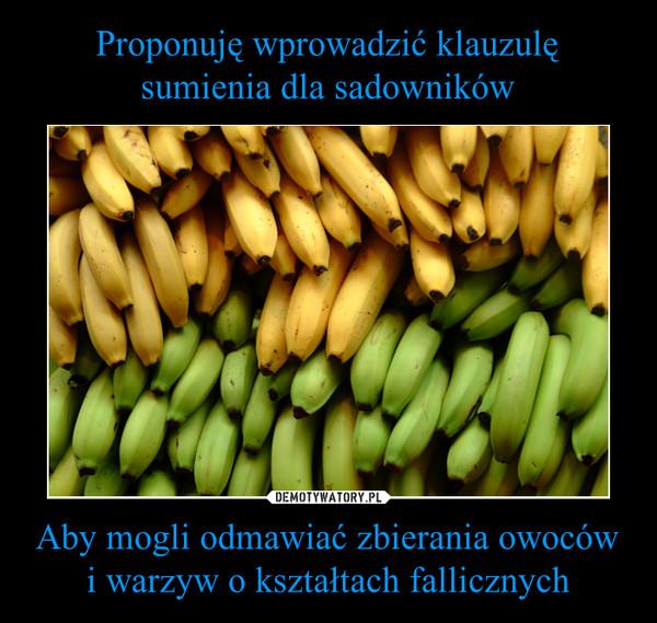 Aby mogli odmawiać zbierania owoców i warzyw o kształtach fallicznych –