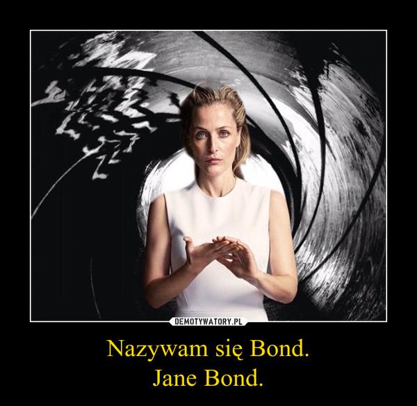 Nazywam się Bond.Jane Bond. –