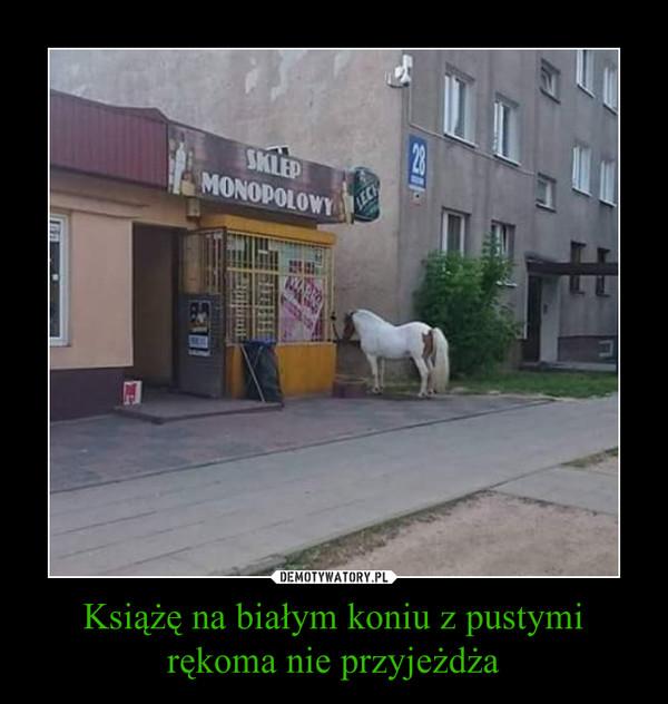Książę na białym koniu z pustymi rękoma nie przyjeżdża –  SKLEP MONOPOLOWY