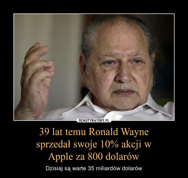 39 lat temu Ronald Wayne sprzedał swoje 10% akcji w Apple za 800 dolarów – Dzisiaj są warte 35 miliardów dolarów