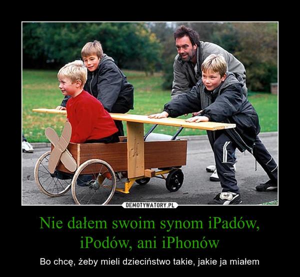 Nie dałem swoim synom iPadów, iPodów, ani iPhonów – Bo chcę, żeby mieli dzieciństwo takie, jakie ja miałem