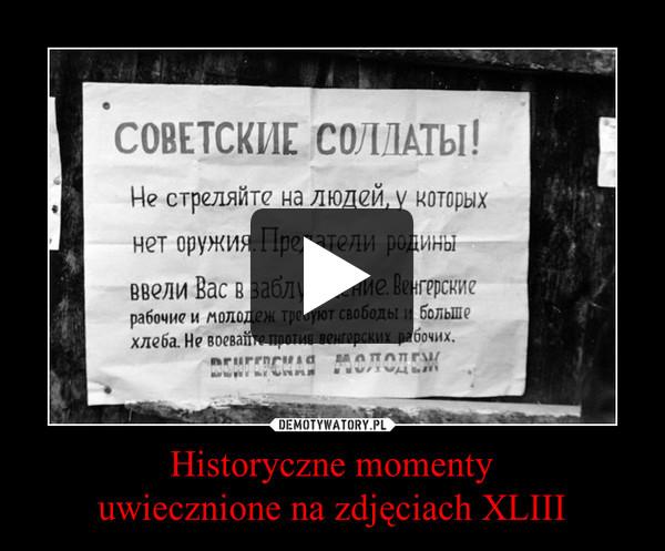 Historyczne momentyuwiecznione na zdjęciach XLIII –