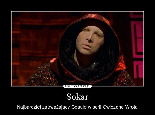Sokar – Najbardziej zatrważający Goauld w serii Gwiezdne Wrota
