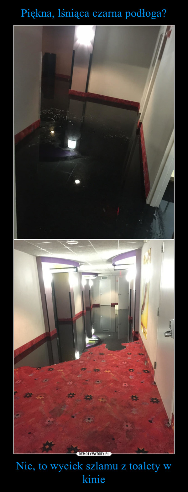 Nie, to wyciek szlamu z toalety w kinie –