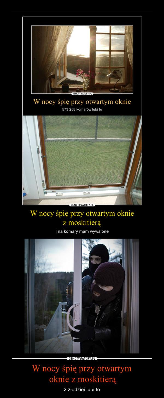 W nocy śpię przy otwartym oknie z moskitierą – 2 złodziei lubi to