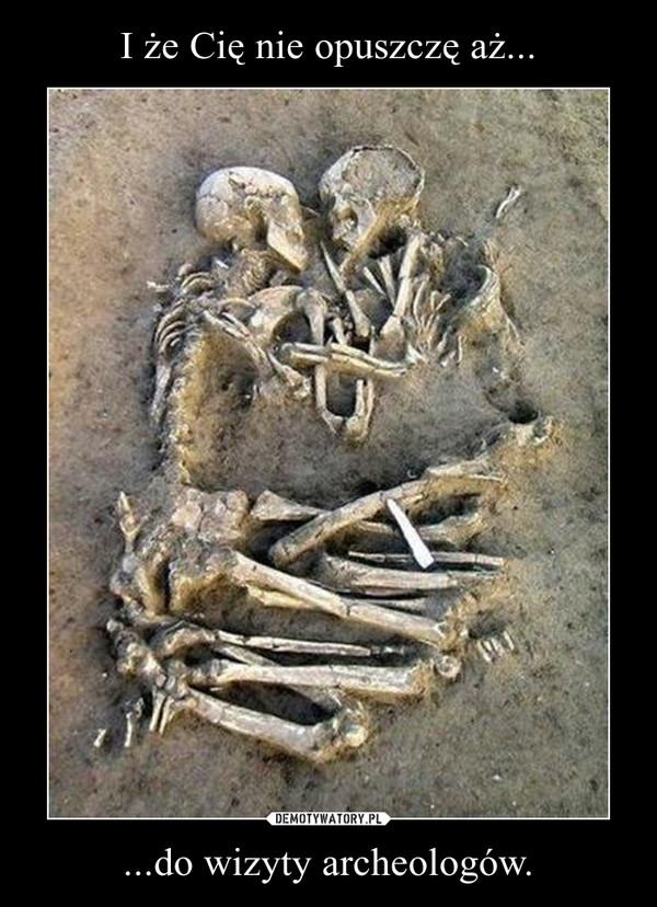 ...do wizyty archeologów. –