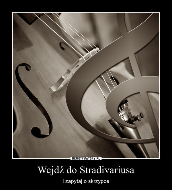 Wejdź do Stradivariusa – i zapytaj o skrzypce