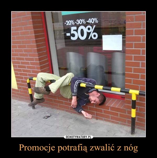 Promocje potrafią zwalić z nóg –