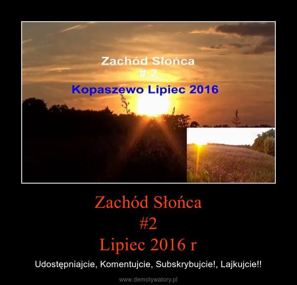 Zachód Słońca#2Lipiec 2016 r – Udostępniajcie, Komentujcie, Subskrybujcie!, Lajkujcie!!