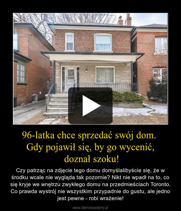 96-latka chce sprzedać swój dom. Gdy pojawił się, by go wycenić, doznał szoku! – Czy patrząc na zdjęcie tego domu domyślalibyście się, że w środku wcale nie wygląda tak pozornie? Nikt nie wpadł na to, co się kryje we wnętrzu zwykłego domu na przedmieściach Toronto. Co prawda wystrój nie wszystkim przypadnie do gustu, ale jedno jest pewne - robi wrażenie!
