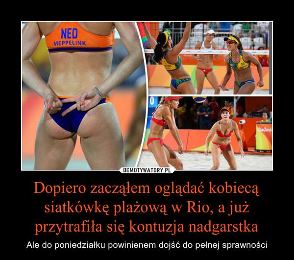 Dopiero zacząłem oglądać kobiecą siatkówkę plażową w Rio, a już przytrafiła się kontuzja nadgarstka – Ale do poniedziałku powinienem dojść do pełnej sprawności
