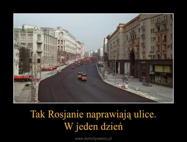 Tak Rosjanie naprawiają ulice.W jeden dzień –