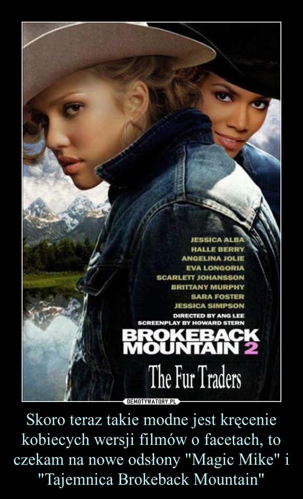 """Skoro teraz takie modne jest kręcenie kobiecych wersji filmów o facetach, to czekam na nowe odsłony """"Magic Mike"""" i """"Tajemnica Brokeback Mountain"""" –"""