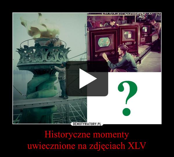 Historyczne momentyuwiecznione na zdjęciach XLV –