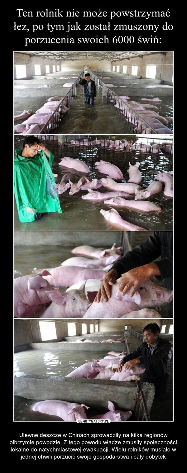 – Ulewne deszcze w Chinach sprowadziły na kilka regionów olbrzymie powodzie. Z tego powodu władze zmusiły społeczności lokalne do natychmiastowej ewakuacji. Wielu rolników musiało w jednej chwili porzucić swoje gospodarstwa i cały dobytek