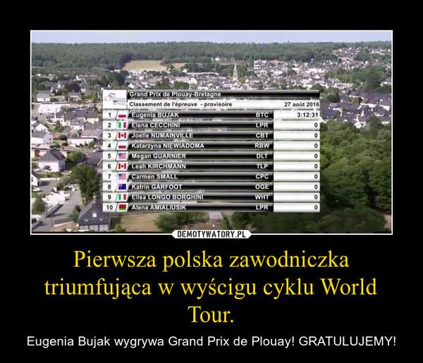 Pierwsza polska zawodniczka triumfująca w wyścigu cyklu World Tour. – Eugenia Bujak wygrywa Grand Prix de Plouay! GRATULUJEMY!